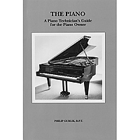 The Piano - A Piano Technicians Guide For The Piano Owner